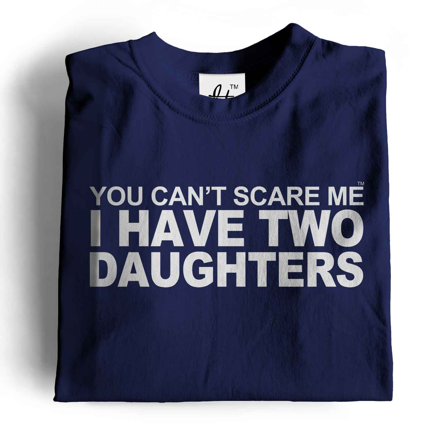 756fb979 You Can't Scare Me I Have 2 Daughters Funny Joke Fathers Day Gift ...